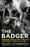 The Badger: Bernard Hinault and the Fall and Rise of French Cycling